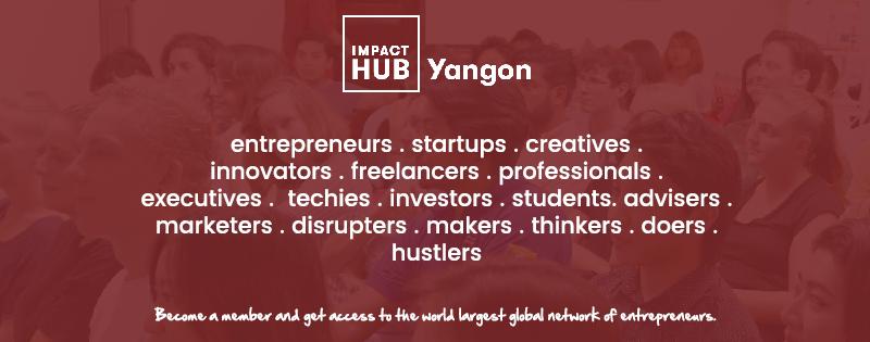 စီးပွားရေးလုပ်ငန်းများစွန့်ဦးတီထွင်စတင်လုပ်ကိုင်သူများအတွက် Impact Hub Yangon