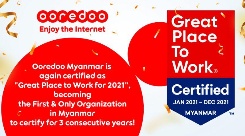 "Ooredoo Myanmar ကို အလုပ်လုပ်ရန် အထူးကောင်းမွန်သည့်နေရာ ""Great Place to Work®"" အဖြစ် သုံးနှစ်ဆက်တိုက် အသိအမှတ်ပြုခံရ"